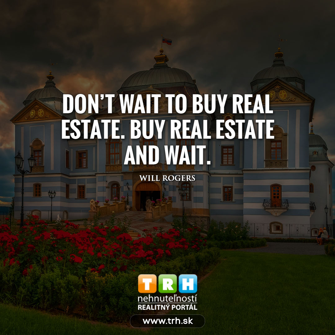 If you don't put your money into real estate, ...